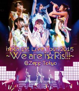 i☆Ris 1st Live Tour 2015〜We are i☆Ris!!!〜@Zepp Tokyo 【Blu-ray】